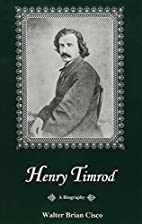 Henry Timrod: A Biography by Walter Brian…