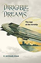 Dirigible Dreams: The Age of the Airship by…