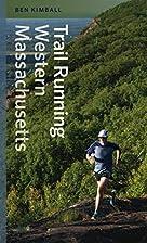Trail Running Western Massachusetts by Ben…