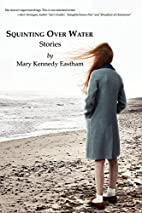 Squinting Over Water by Mary Kennedy Eastham