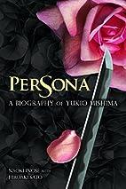 Persona: A Biography of Yukio Mishima by…