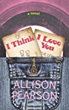 Pearson, Allison: I Think I Love You (Center Point Platinum Fiction (Large Print))