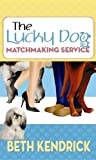 Kendrick, Beth: The Lucky Dog Matchmaking Service (Center Point Premier Romance (Large Print))