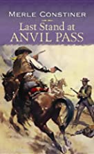 Last Stand at Anvil Pass by Merle Constiner