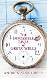 Greer, Andrew Sean: The Impossible Lives of Greta Wells