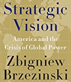 Brzezinski, Zbigniew: Strategic Vision: America and the Crisis of Global Power