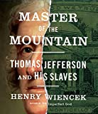 Wiencek, Henry: Master of the Mountain: Thomas Jefferson and His Slaves