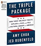 Chua, Amy: The Triple Package: Why Groups Rise and Fall in America