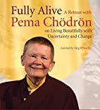 Fully Alive: A Retreat with Pema Chodron on…
