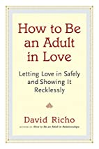 How to Be an Adult in Love: Letting Love in…