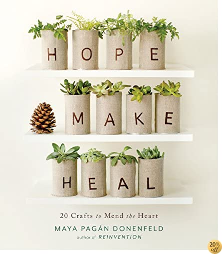 THope, Make, Heal: 20 Crafts to Mend the Heart