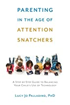 Parenting in the Age of Attention Snatchers:…