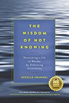 The Wisdom of Not Knowing: Discovering a…