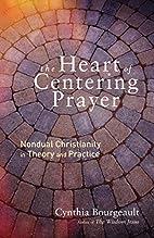 The Heart of Centering Prayer: Nondual…