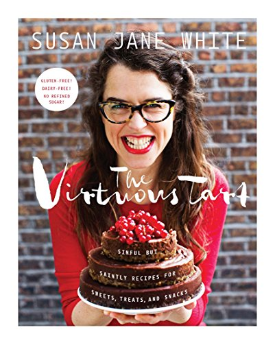 the-virtuous-tart-sinful-but-saintly-recipes-for-sweets-treats-and-snacks
