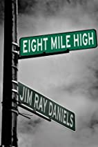 Eight Mile High by Jim Ray Daniels