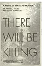 There Will Be Killing: A Novel of War and…