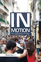 In Motion: The Experience of Travel by Tony…