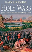 HOLY WARS: 3000 Years of Battles in the Holy…
