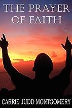 The Prayer of Faith by Carrie Judd…