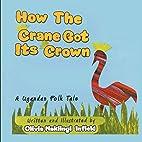 How the Crane Got Its Crown by Nakiingi…