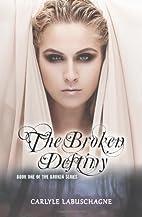The Broken Destiny: Book One of the Broken…