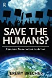Brecher, Jeremy: Save the Humans?: Common Preservation in Action