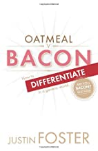 Oatmeal v Bacon: How to Differentiate in a…