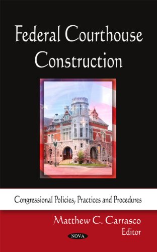 federal-courthouse-construction-congressional-policies-practice-and-procedures