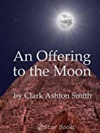 An Offering to the Moon by Clark Ashton…