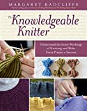 Radcliffe, Margaret: The Knowledgeable Knitter: From Planning Your Project to Fitting and Finishing, All You Need to Know to Unlock Your Knitting Potential