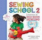 Sewing School 2: Lessons in Machine Sewing;…