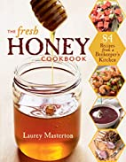 The Fresh Honey Cookbook: 84 Recipes from a…