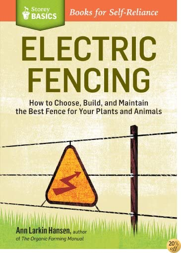 Electric Fencing: How to Choose, Build, and Maintain the Best Fence for Your Plants and Animals. A Storey BASICS® Title