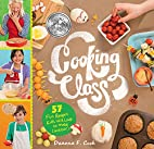 Cooking Class: 57 Fun Recipes Kids Will Love…