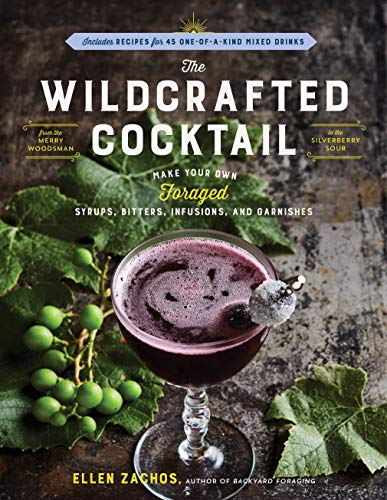 the-wildcrafted-cocktail-make-your-own-foraged-syrups-bitters-infusions-and-garnishes-includes-recipes-for-45-one-of-a-kind-mixed-drinks