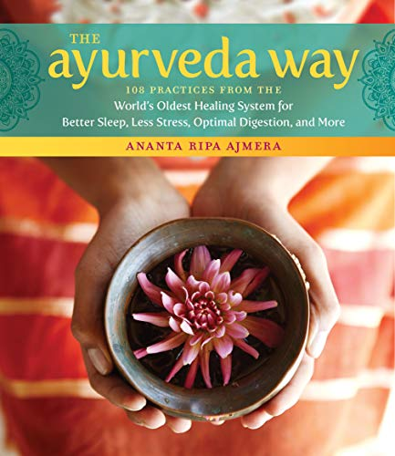the-ayurveda-way-108-practices-from-the-worlds-oldest-healing-system-for-better-sleep-less-stress-optimal-digestion-and-more