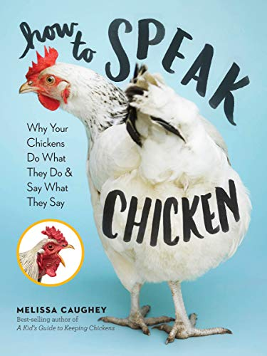 how-to-speak-chicken-why-your-chickens-do-what-they-do-say-what-they-say