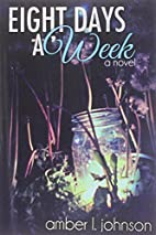 Eight Days a Week by Amber L. Johnson