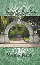 Under the Moon Gate by Marilyn Baron
