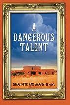 A Dangerous Talent by Charlotte Elkins