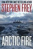 Frey, Stephen W.: Arctic Fire