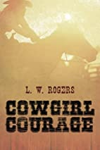 Cowgirl Courage by Loretta C. Rogers