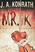 Mr. K: Thriller by J.A. Konrath