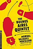 Vazquez Montalban, Manuel: The Buenos Aires Quintet (A Pepe Carvalho Mystery)