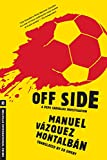 Vazquez Montalban, Manuel: Off Side (A Pepe Carvalho Mystery)