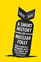 A Short History of Nuclear Folly by Rudolph…