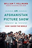 Vollmann, William T.: An Afghanistan Picture Show: Or, How I Saved the World