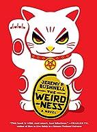 The Weirdness: A Novel by Jeremy P. Bushnell