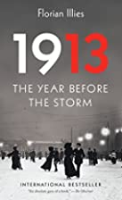 1913: The Year Before the Storm by Florian…